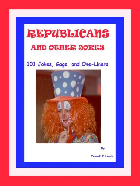 Republicans and Other Jokes: 101 Jokes, Gags, and One-liners By: Terrell Lewis