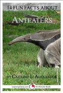 download 14 Fun Facts About Anteaters: A 15-Minute Book book