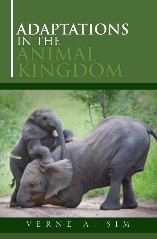 Adaptations in the Animal Kingdom By: Verne A. Simon