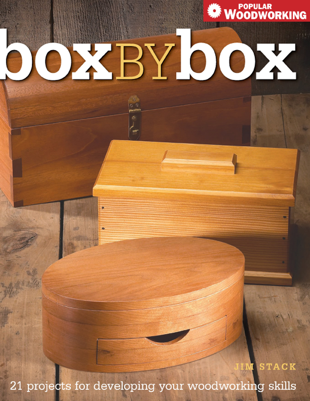 Box by Box 21 Projects for Developing Your Woodworking Skills