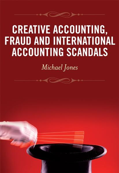 Creative Accounting, Fraud and International Accounting Scandals By: Michael Jones