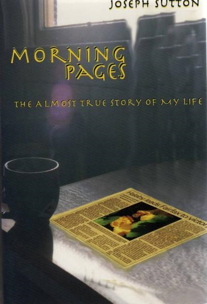 Morning Pages: The Almost True Story of My Life By: Joseph Sutton