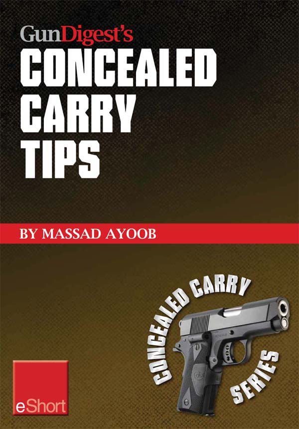 Gun Digest?s Concealed Carry Tips eShort: Get the best concealed carry tips,  handgun training advice & CCW insight from Massad Ayoob.