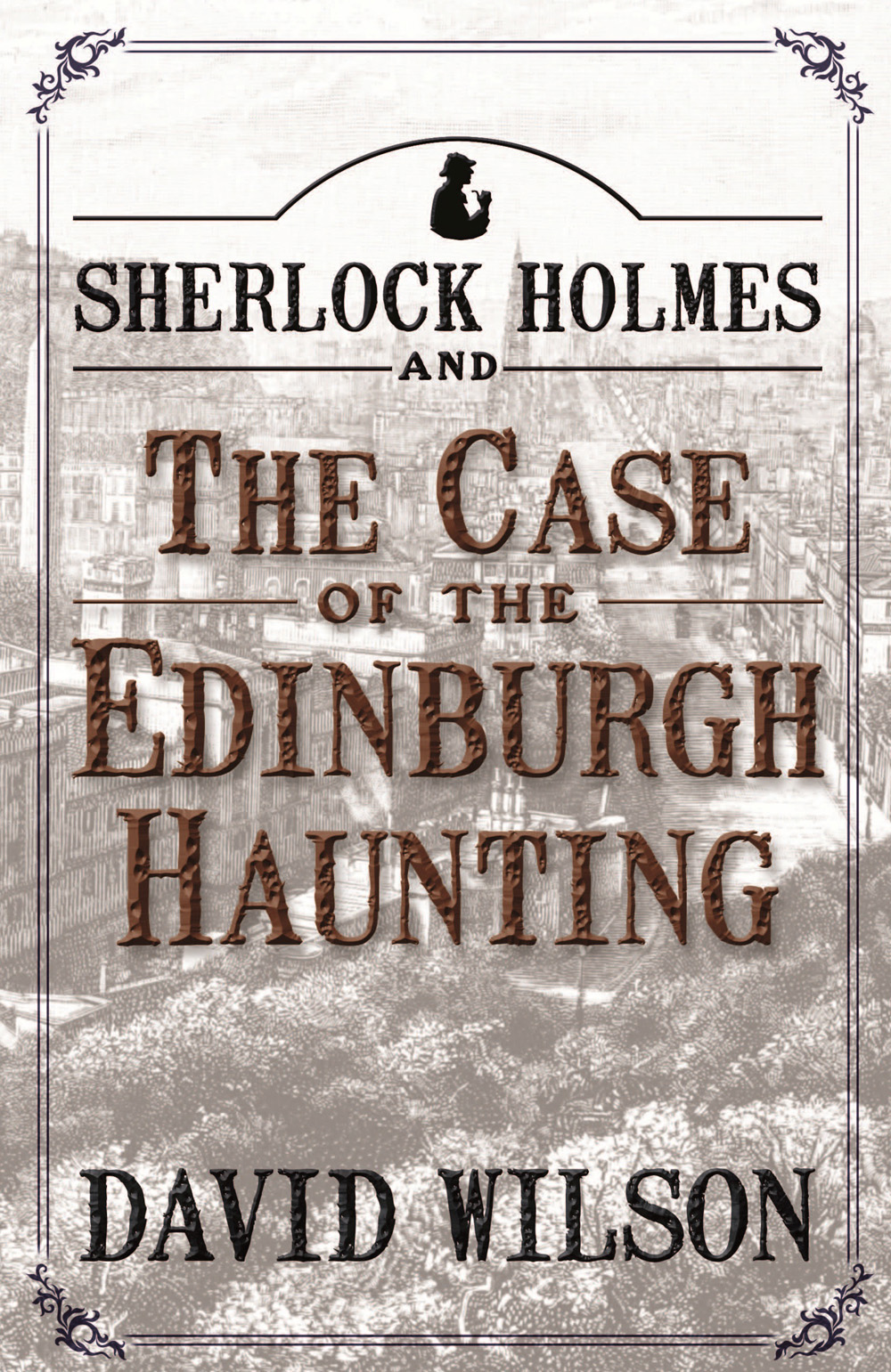 Sherlock Holmes and The Case of The Edinburgh Haunting By: David Wilson