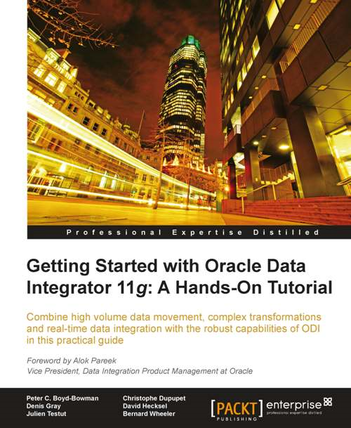 Getting Started with Oracle Data Integrator 11g: A Hands-On Tutorial By: David Hecksel, Bernard Wheeler, Peter C. Boyd-Bowman, Julien Testut, Denis Gray, Christophe Dupupet