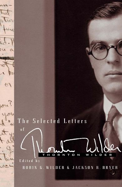 The Selected Letters of Thornton Wilder By: Jackson R. Bryer,Robin Gibbs Wilder,Thornton Wilder