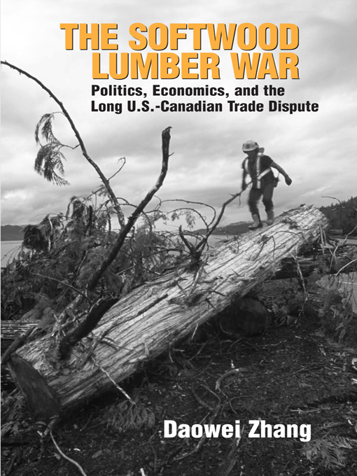 "The Softwood Lumber War ""Politics,  Economics,  and the Long U.S.-Canadian Trade Dispute"""