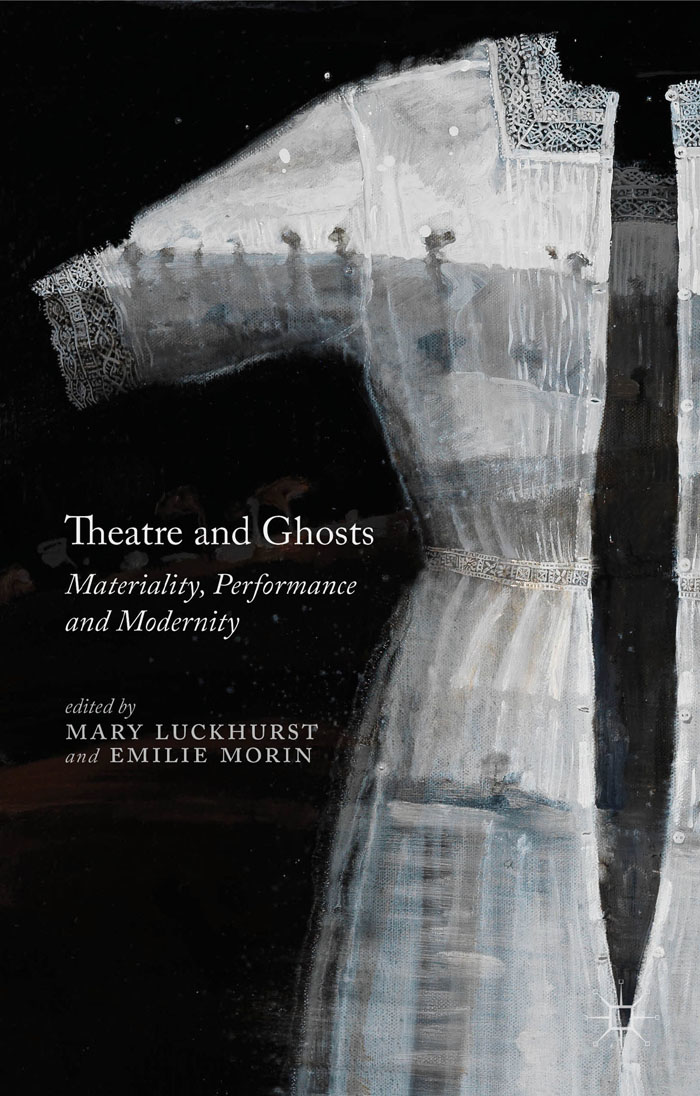 Theatre and Ghosts Materiality,  Performance and Modernity