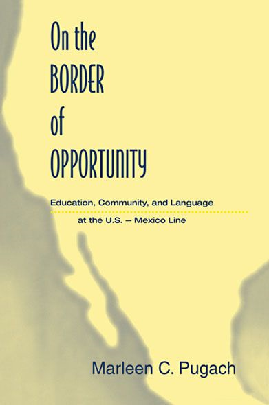On the Border of Opportunity Education,  Community,  and Language at the U.s.-mexico Line