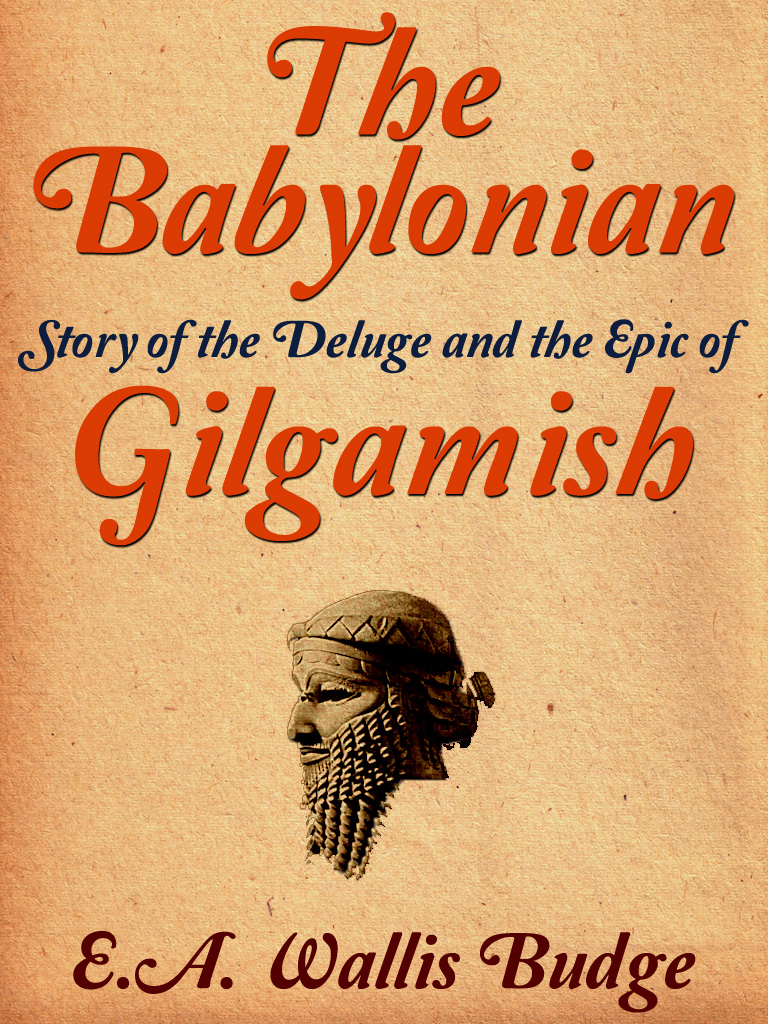 The Babylonian Story of the Deluge and the Epic of Gilgamish