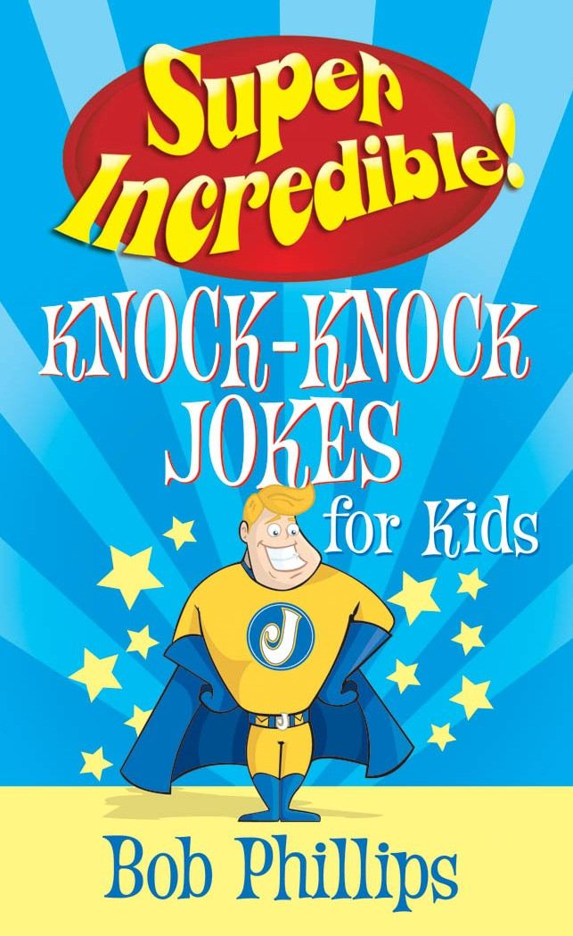 Super Incredible Knock-Knock Jokes for Kids By: Bob Phillips