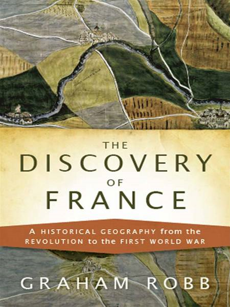 The Discovery of France: A Historical Geography By: Graham Robb
