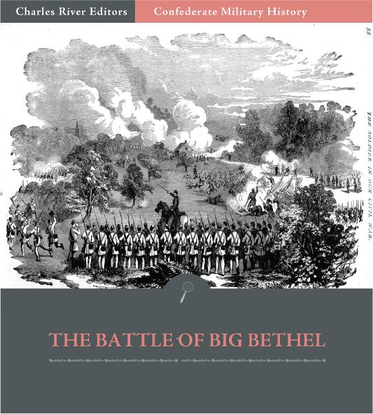 Confederate Military History: The Battle of Big Bethel (Illustrated Edition) By: Clement A. Evans