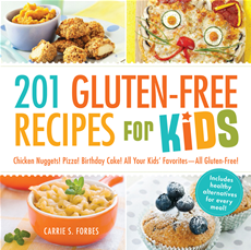 201 Gluten-Free Recipes for Kids Chicken Nuggets! Pizza! Birthday Cake! All Your Kids' Favorites - All Gluten-Free!