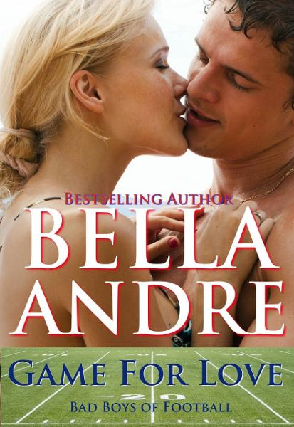 Game For Love : Bad Boys of Football 3 By: Bella Andre