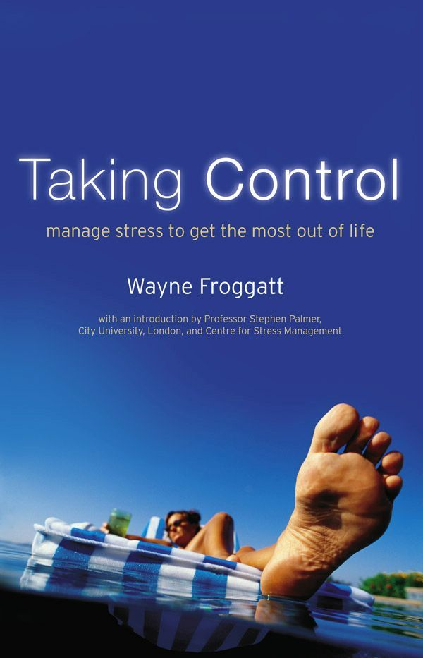 Taking Control: Manage Stress To Get The Most Out Of Life