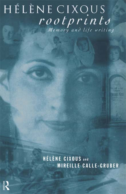 Helene Cixous,  Rootprints Memory and Life Writing