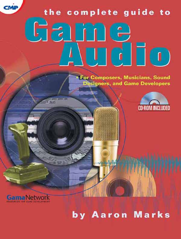 The Complete Guide to Game Audio For Composers,  Musicians,  Sound Designers,  and Game Developers
