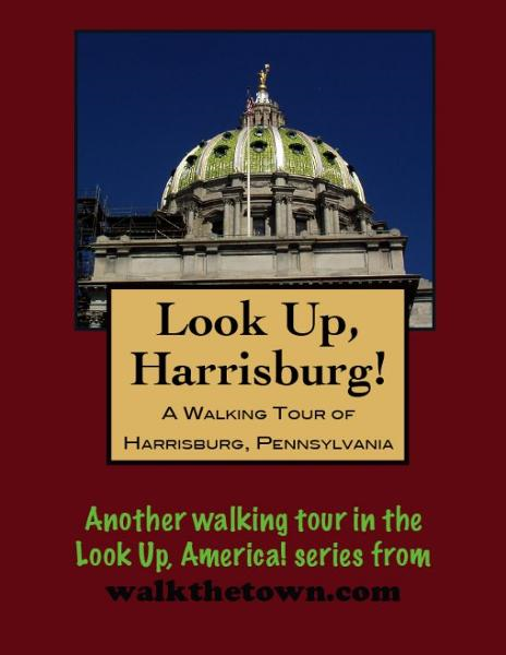 A Walking Tour of Harrisburg, Pennsylvania By: Doug Gelbert