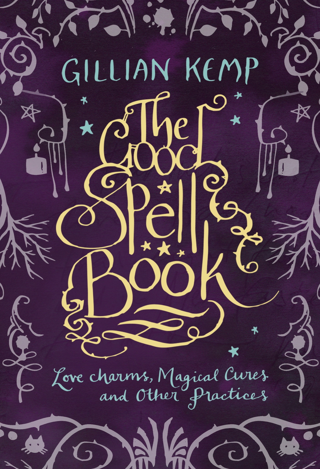 The Good Spell Book Love,  Charms,  Magical Cures & Other Practices