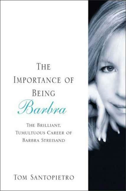The Importance of Being Barbra By: Tom Santopietro
