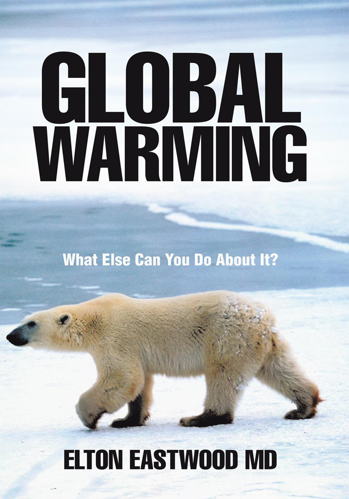 Global Warming By: Elton Eastwood MD