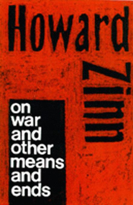Howard Zinn on War By: Zinn, Howard