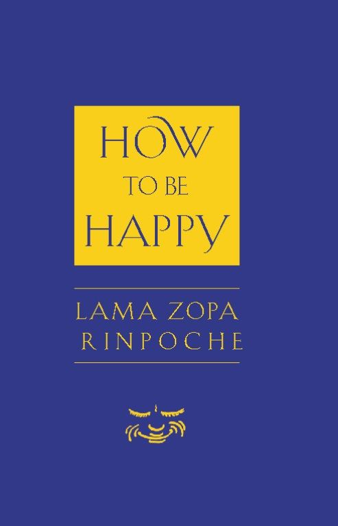 How to Be Happy By: Lama Zopa Rinpoche