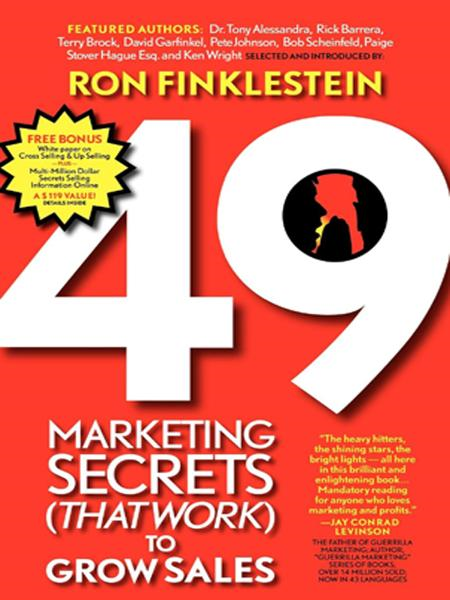 49 Marketing Secrets (That Work) to Grow Sales By: Ronald Finklestein