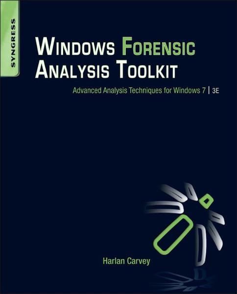 Windows Forensic Analysis Toolkit By: Harlan Carvey