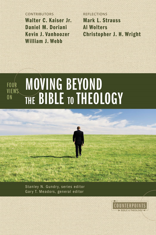 Four Views on Moving Beyond the Bible to Theology By: Gary T. Meadors,Stanley N. Gundry