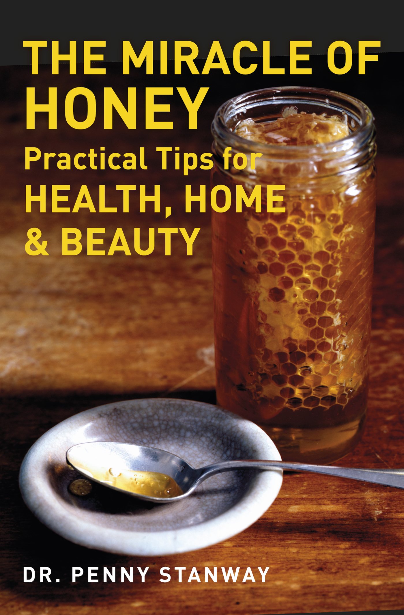The Miracle of Honey - Practical Tips for Health,  Home & Beauty