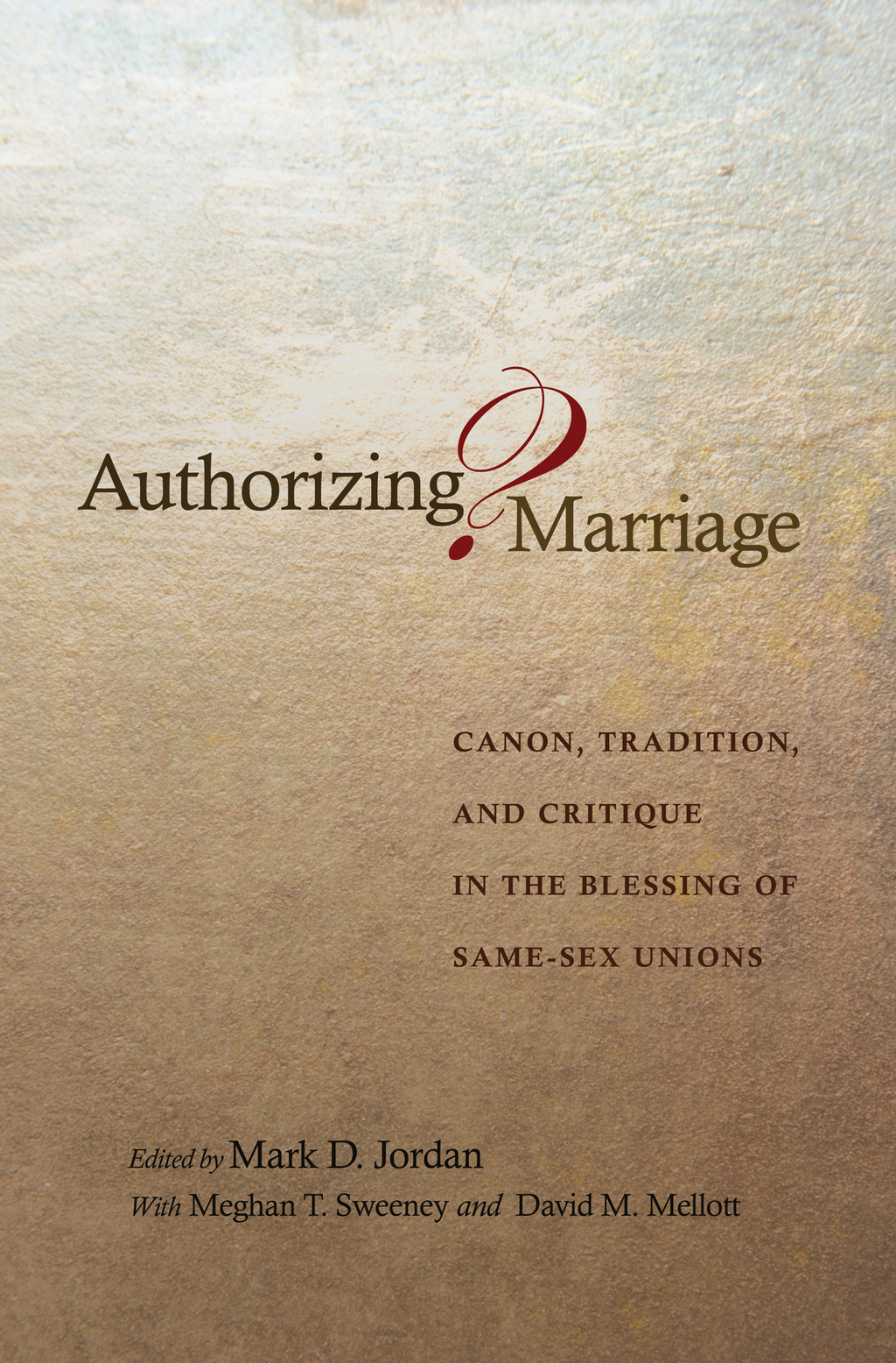 Authorizing Marriage? Canon,  Tradition,  and Critique in the Blessing of Same-Sex Unions