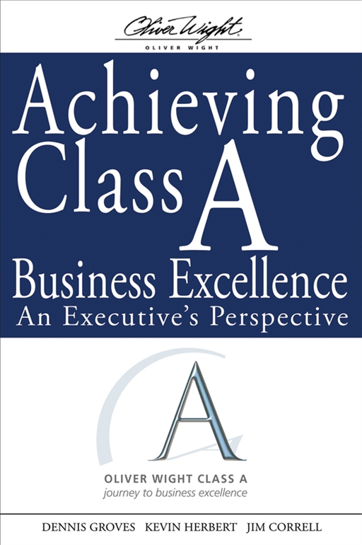 Achieving Class A Business Excellence By: Dennis Groves,Jim Correll,Kevin Herbert