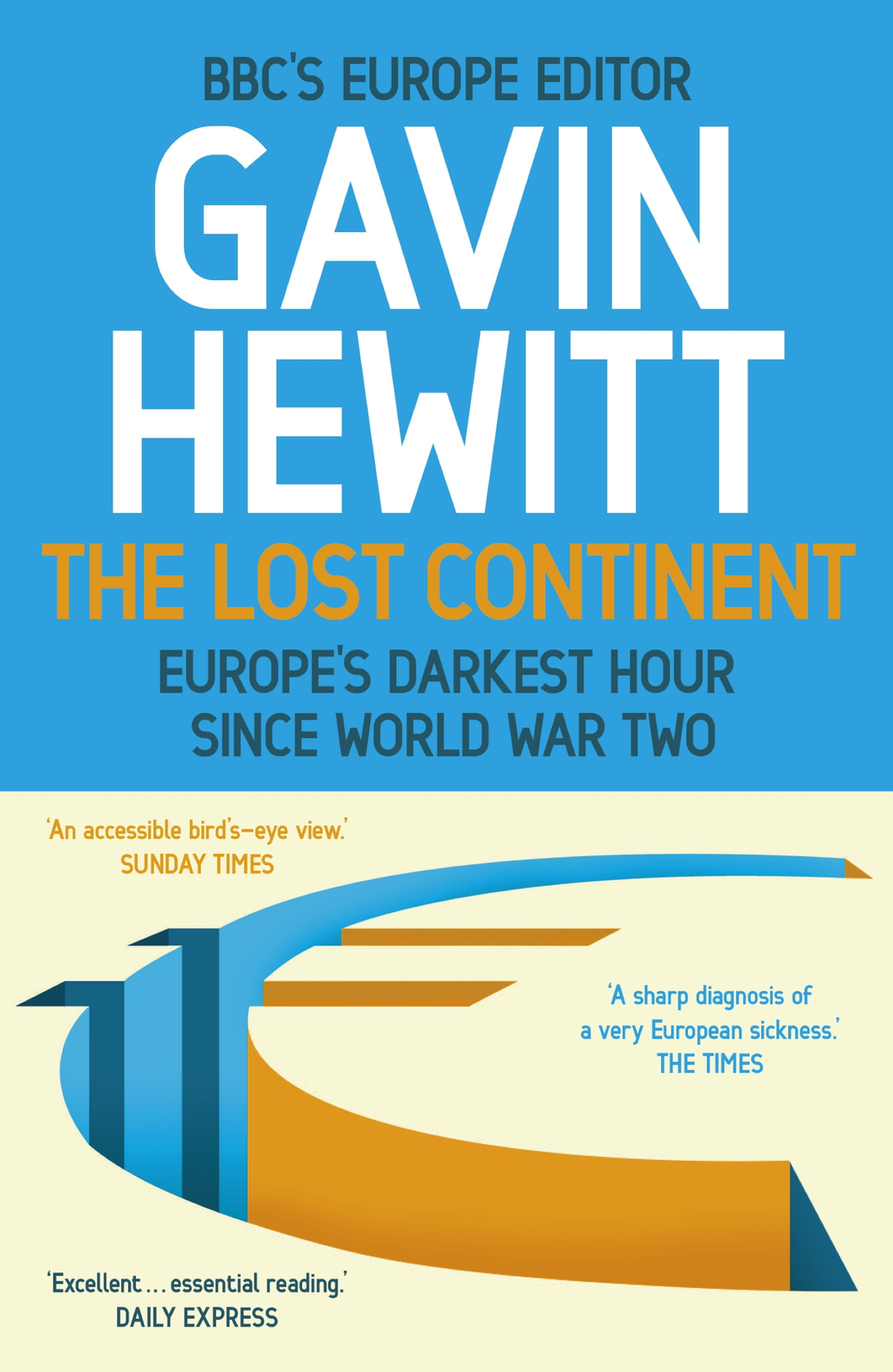 The Lost Continent The BBC's Europe Editor on Europe's Darkest Hour Since World War Two