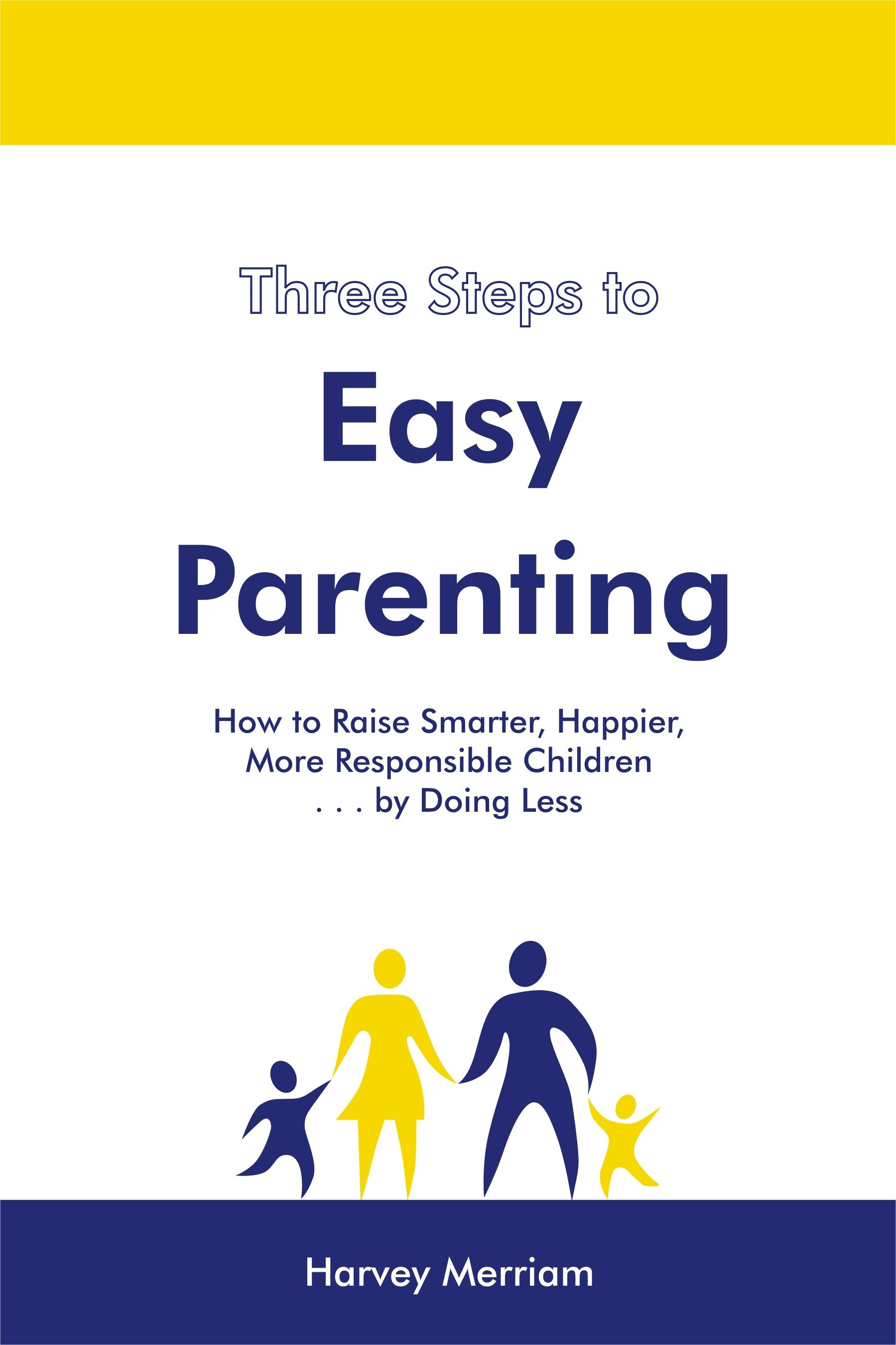 Three Steps to Easy Parenting By: Harvey Merriam