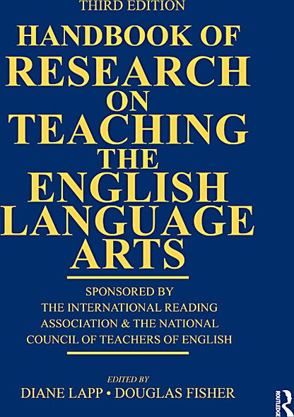 Handbook of Research on Teaching the English Language Arts: Co-Sponsored by the International Reading Association and the National Council of Teachers of English