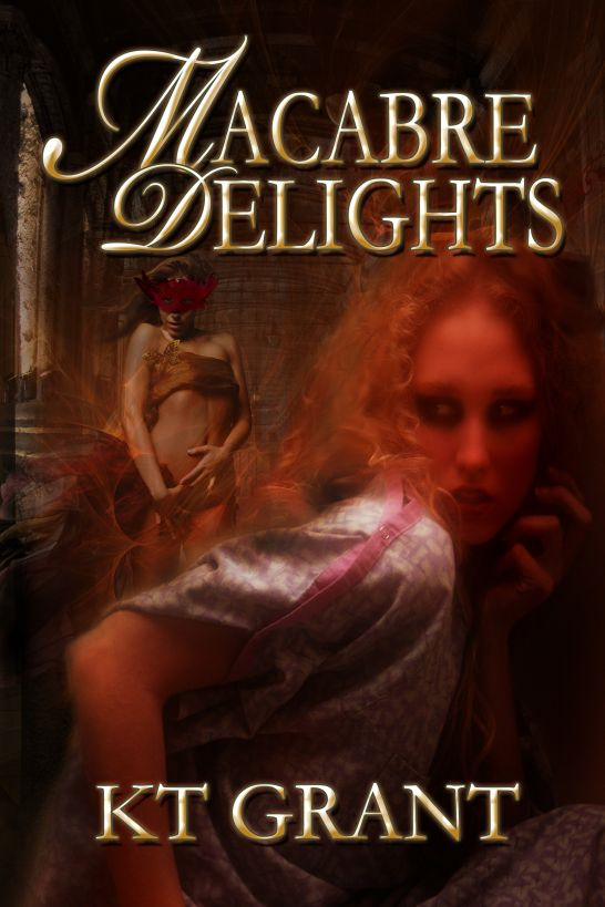 Macabre Delights By: KT Grant