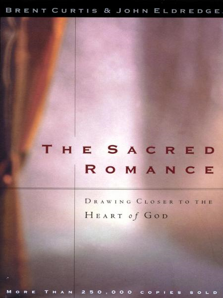 The Sacred Romance By: John Eldredge