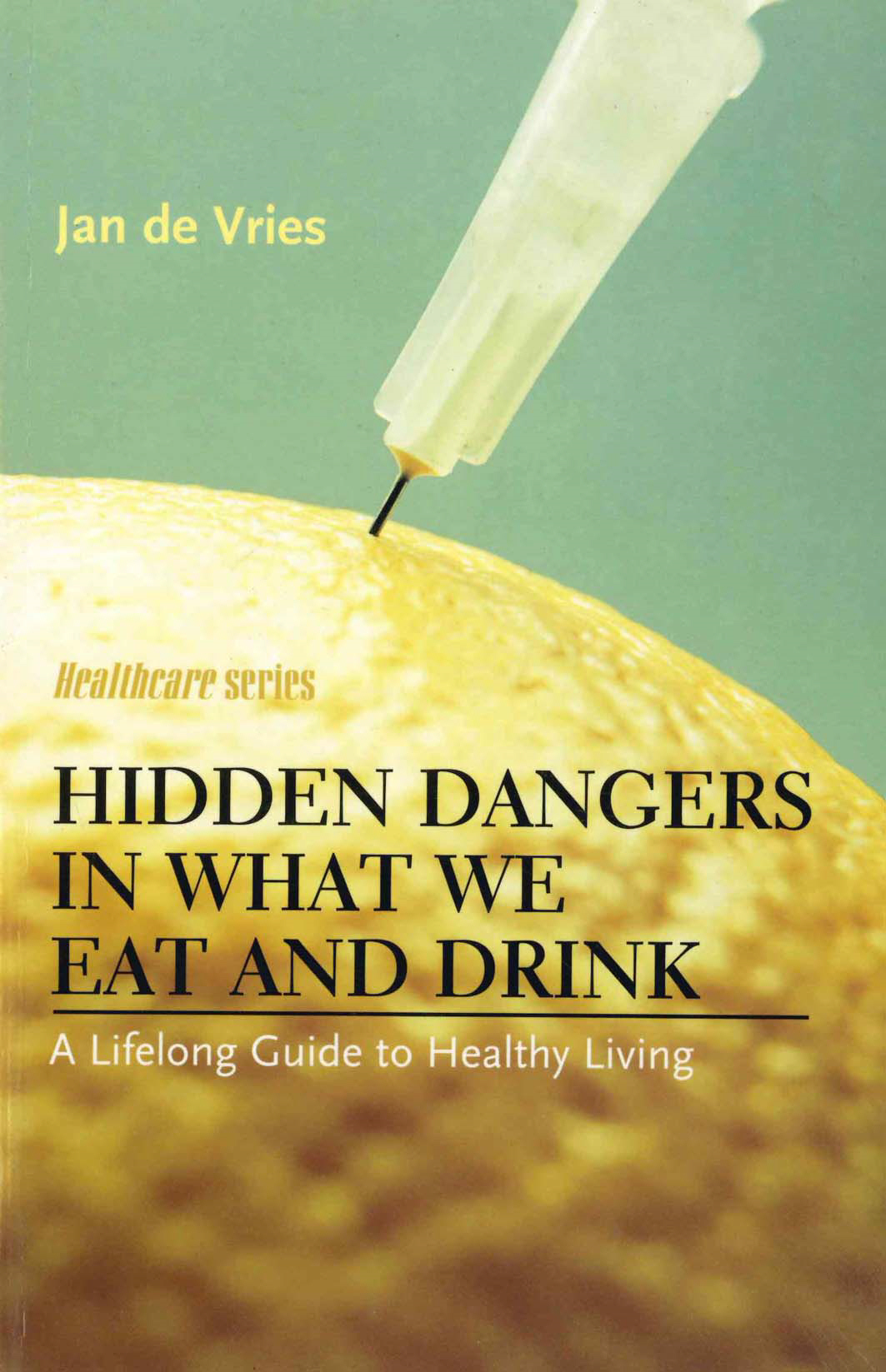 Hidden Dangers in What We Eat and Drink A Lifelong Guide to Healthy Living