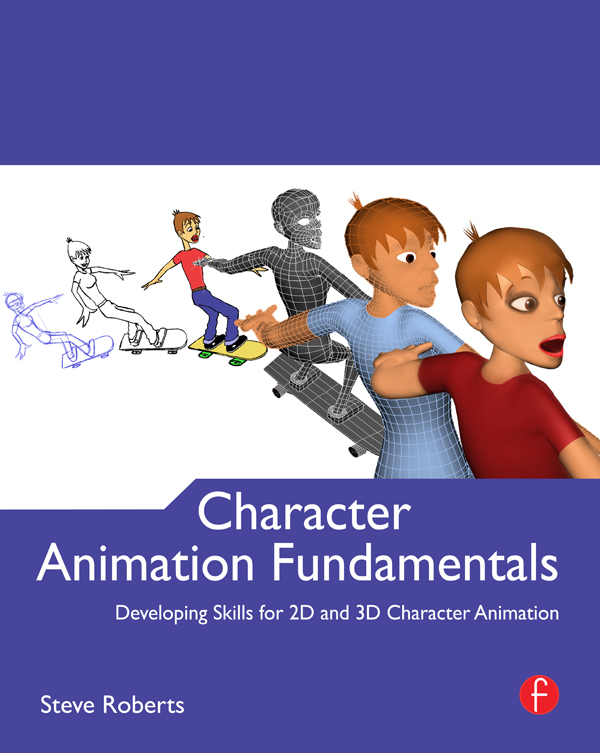 Character Animation Fundamentals Developing Skills for 2D and 3D Character Animation