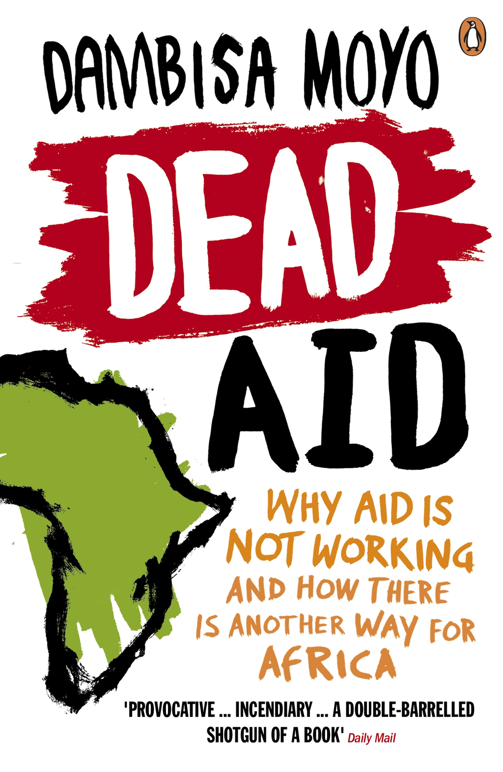 Dead Aid Why aid is not working and how there is another way for Africa