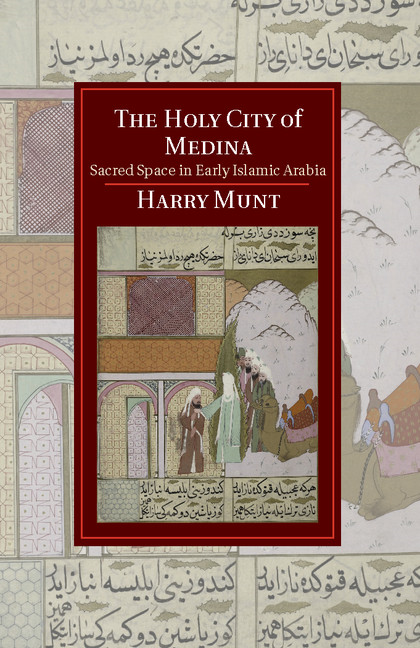 The Holy City of Medina Sacred Space in Early Islamic Arabia