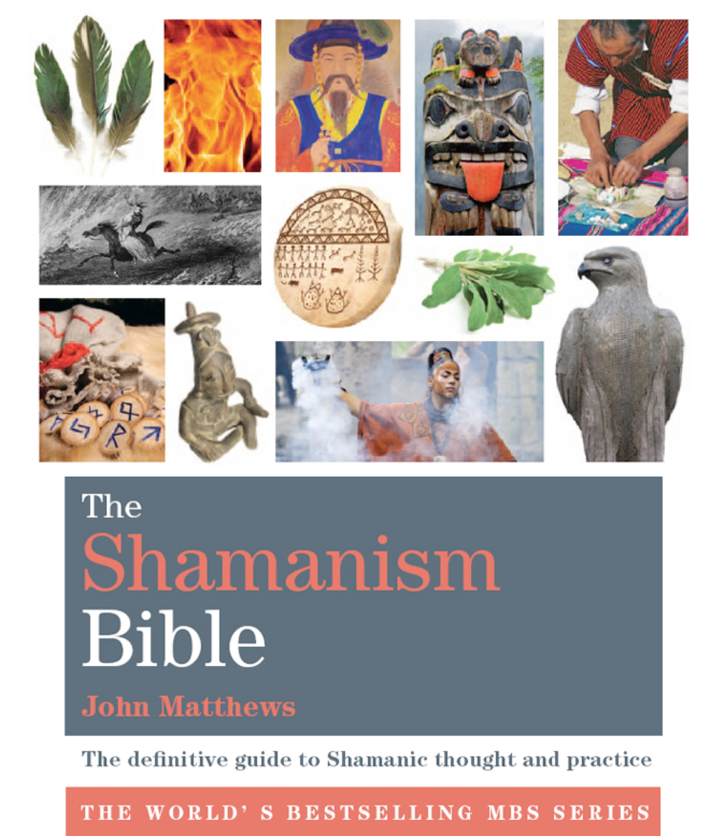 The Shamanism Bible The definitive guide to Shamanic thought and practice