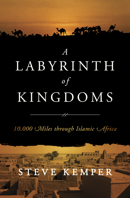 A Labyrinth of Kingdoms: 10,000 Miles through Islamic Africa By: Steve Kemper