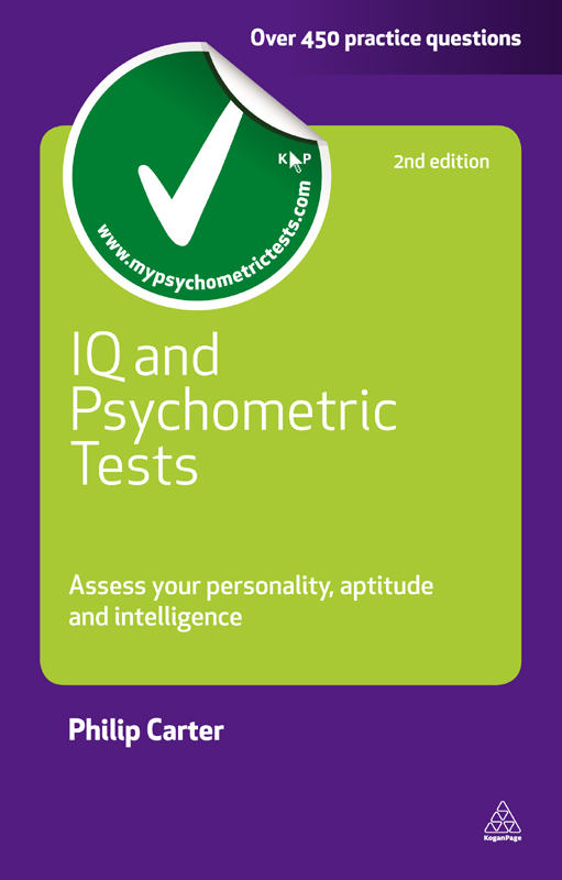 IQ and Psychometric Tests: Assess Your Personality Aptitude and Intelligence By: Philip Carter