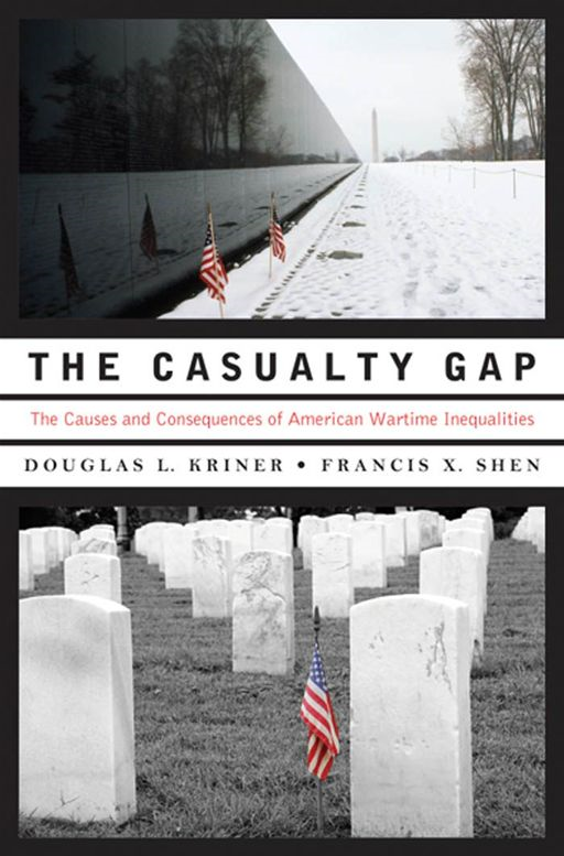 The Casualty Gap : The Causes And Consequences Of American Wartime Inequalities By: Douglas L. Kriner;Francis X. Shen