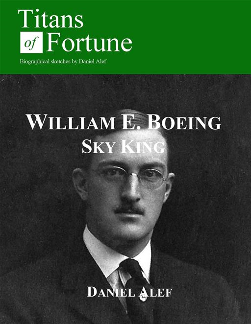 William Edward Boeing: Sky King By: Daniel Alef