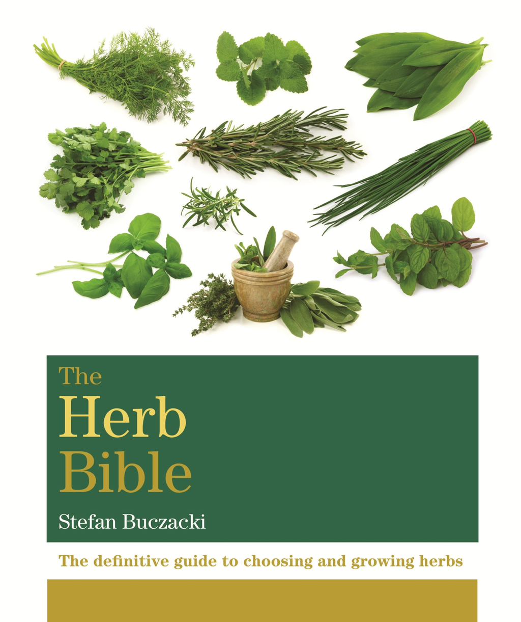 The Herb Bible The definitive guide to choosing and growing herbs
