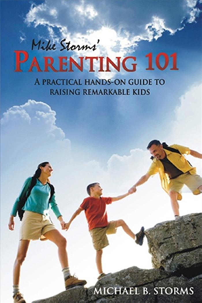 Mike Storms' Parenting 101: A Practical Hands-On Guide to Raising Remarkable Kids By: Storms, Mike